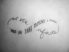 and in that moment I knew we were infinite