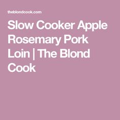 Slow Cooker Apple Rosemary Pork Loin   The Blond Cook