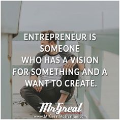 ENTREPRENEUR IS SOMEONE WHO HAS A VISION FOR SOMETHING AND A WANT TO CREATE. Motivational Inspirational Daily Powerful Top Best Great Quote and Quotes for Fitness Inspiration and Motivation.