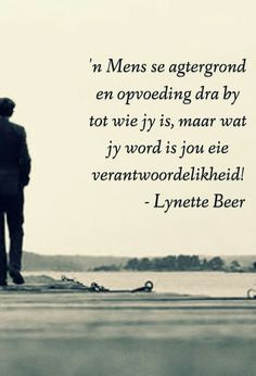 Wie jy word is jou eie verantwoordelikheid. __ⓠ Lynette Beer (FB) Strong Quotes, Positive Quotes, Motivational Quotes, Funny Quotes, Beer Quotes, Wisdom Quotes, Beautiful Quotes Inspirational, Afrikaanse Quotes, Special Words