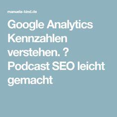 Google Analytics Kennzahlen verstehen. ❘ Podcast SEO leicht gemacht