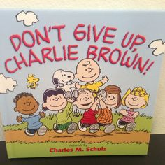 DON'T GIVE UP, CHARLIE BROWN, IT'S HOW YOU FINISH THAT COUNTS, NEW, HARDBACK