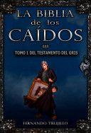 La Biblia de los caídos (tomo 1 del testamento del gris) - Fernando Trujillo