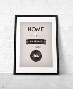 Hey, I found this really awesome Etsy listing at https://www.etsy.com/listing/161850939/home-is-whenever-im-with-you-love-print