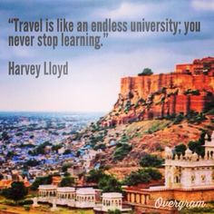 'Travel is like an endless university; you never stop learning'   Harvey Lloyd #travel #quote #india