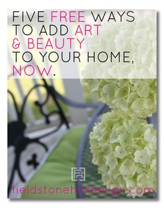 Great ideas, and do-able! Five FREE ways to add Art & Beauty to your home, now. via interior designer @FieldstoneHill #interiordesign #art #livewithbeauty