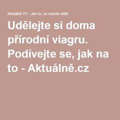 Udělejte si doma přírodní viagru. Podívejte se, jak na to - Aktuálně.cz