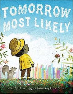 "Written by Dave Eggers, Tomorrow Most Likely is unsurprisingly playful and simultaneously tender. The book, illustrated by Lane Smith, preaches the virtues of going to sleep and waking up ready for the new day—and all the exciting, odd and glorious things that could happen then. ""Tomorrow most likely there will be a door that leads to the world, where people are found,"" one part reads. Intended for children aged three to five, it's an ideal read-aloud bedtime story for the family."