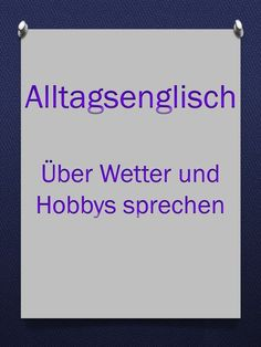 Englische Redewendungen Smalltalk: Wetter Hobbys Everyday English: English terms to talk about weather and hobbies. English sayings for everyday life. English for beginners. Easy Hobbies, Hobbies To Take Up, Hobbies For Couples, Hobbies That Make Money, Rc Hobbies, Improve English Speaking, Learn English, Teaching English, Hobby Lobby