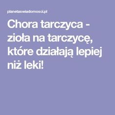Chora tarczyca - zioła na tarczycę, które działają lepiej niż leki! Health Diet, Healthy Life, Beauty, Food, Angel, Beautiful, Chopsticks, Per Diem, Health