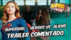 Supergirl – Heroes Vs  Aliens - #Trailer comentado