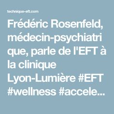 Frédéric Rosenfeld, médecin-psychiatrique, parle de l'EFT à la clinique Lyon-Lumière #EFT #wellness #accelerateurdeconscience