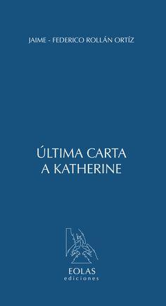 Última carta a Katherine / Jaime-Federico Rollán Ortiz