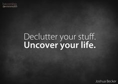 Declutter your stuff. Uncover your life.