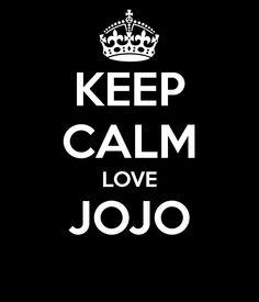 keep calm and love jojo | KEEP CALM AND LOVE JOJO