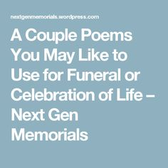 A Couple Poems You May Like to Use for Funeral or Celebration of Life – Next Gen Memorials