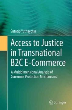 Access to Justice in Transnational B2c E-commerce: A Multidimensional Analysis of Consumer Protection Mechanisms
