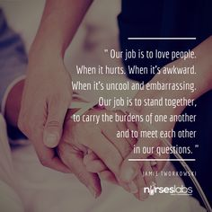 #17 Our job is to love people. When it hurts. When it's awkward. When it's uncool and embarrassing. Our job is to stand together, to carry the burdens of one another and to meet each other in our questions. – Jamie Tworkowksi