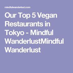 Our Top 5 Vegan Restaurants in Tokyo - Mindful WanderlustMindful Wanderlust