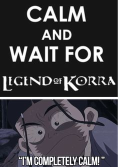 Legend of Korra. Hahaha! Seriously, they are taking forever!!