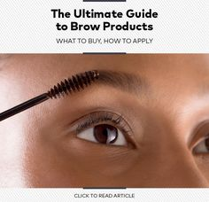 The Ultimate Guide to Brow Products: What to Buy, How to Apply