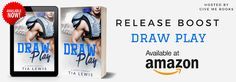 RELEASE BOOST - Draw Play by Tia Lewis@authortialewis  Giveaway   Title: Draw Play  Author: Tia Lewis  Genre: Sexy Sports Romance  Release Date: September 5 2016  Blurb  JakeI cant believe my coach assigned me a tutor. Im all that on the field and between the sheetswho cares about my stupid grades?But Claire doesnt treat me like Im dumb. When were not busy fighting she actually encourages me. And with those sexy curves of hers I know just how to thank her.ClaireI hate football players but I…