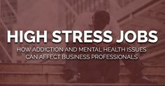 High Stress Jobs: Business Professionals and Addiction