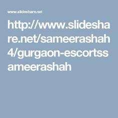 http://www.slideshare.net/sameerashah4/gurgaon-escortssameerashah