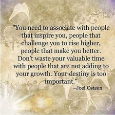Associate with people who inspire you...