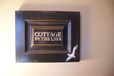 Rustic By The Lake sign - wood was aged down using a combo of paint and stain...