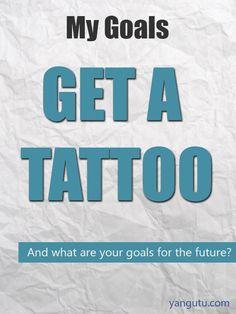 It's My Goal: Get a tattoo :)
