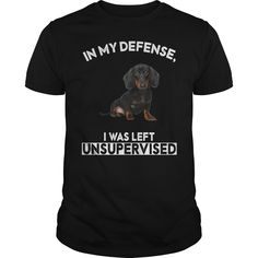 Dachshund In My Defense I Wass Left Unsupervised - dachshund puppies funny, dachshund puppies blue, dachshund puppies red mothersdayideas teacup dachshund, baby dachshund puppies, dachshund t shirt Dapple Dachshund Puppy, Dachshund Puppies For Sale, Dachshund Breed, Dachshund Quotes, Dachshund Funny, Dachshund Shirt, Daschund, Teacup Dachshund, Dachshund Tattoo