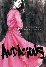 Audacious by Gabrielle Prendergast – realistic fiction, contemporary, romance, poetry Girl Struggles, Reading Club, Reading 2014, Young Adult Fiction, Books For Teens, Ya Books, Coming Of Age, Nonfiction Books, Female Characters
