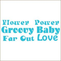 Flower Power  Groovy Baby   Far Out