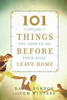 101 THINGS YOU SHOULD DO BEFORE YOUR KIDS LEAVE HOME is packed with ideas and advice designed to help parents prepare their children for life out in the world, while making sure that both parents and