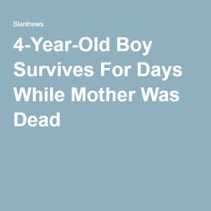 4-Year-Old Boy Survives For Days While Mother Was Dead