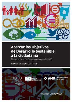 José Antonio Alonso y Anna Ayuso (coord.): Acercar los objetivos de Desarrollo Sostenible a la ciudadanía: el compromiso de Europa con la agenda 2030. Barcelona: CIDOB, 2017, 88 p.
