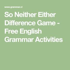 So Neither Either Difference Game - Free English Grammar Activities