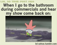 Better hurry up and use the bathroom Patrick! P.s. Pull your pants up to...