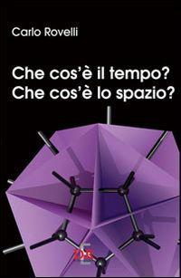 Che cos'è il tempo? Che cos'è lo spazio? - Carlo Rovelli - Libro - Di Renzo Editore - I dialoghi | IBS