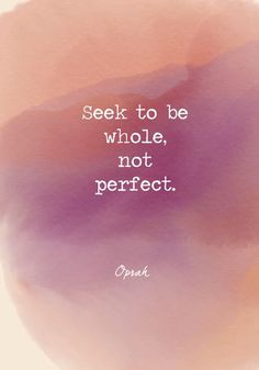 Love Quotes : Seek to be whole, not perfect. - Powerful Self Love Quotes - Photos. - About Quotes : Thoughts for the Day & Inspirational Words of Wisdom Love Quotes Photos, Now Quotes, Quotes To Live By, Motivational Quotes, Not Perfect Quotes, Quotes About Self Love, Quotes For Peace, Happy Love Quotes, Photo Quotes
