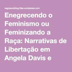 Enegrecendo o Feminismo ou Feminizando a Raça: Narrativas de Libertação em Angela Davis e Lélia Gonzalez