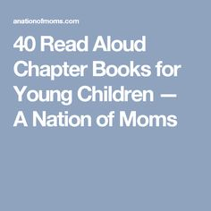 40 Read Aloud Chapter Books for Young Children — A Nation of Moms