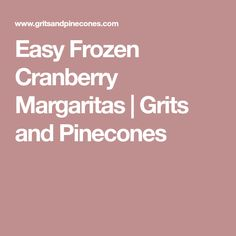 Easy Frozen Cranberry Margaritas | Grits and Pinecones