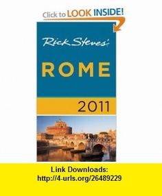 Rick Steves Rome 2011 (9781598806571) Rick Steves, Gene Openshaw , ISBN-10: 1598806572  , ISBN-13: 978-1598806571 ,  , tutorials , pdf , ebook , torrent , downloads , rapidshare , filesonic , hotfile , megaupload , fileserve
