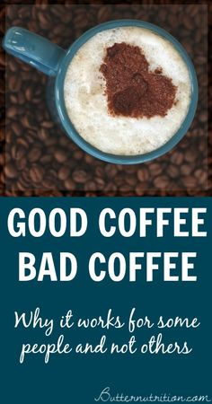Good Coffee- Bad Coffee: Why it works for some people and not others - Butter Nutrition