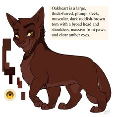 Oakheart, a RiverClan warrior, brother of Crookedstar. His mate is Bluestar and his kits are Mistystar, Stonefur and Mosskit
