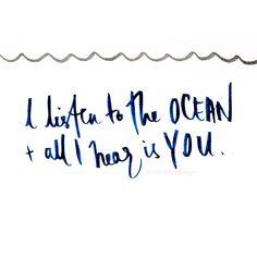 'I listen to the OCEAN + all I hear is YOU' ♡ @okiedokedesigns info.okiedoke@gmail.com Instagram: okiedokedesigns #handwritten #quote #love #happy #love #ocean #big #blue #water #you #typography #pen #ink #paper #font #writing