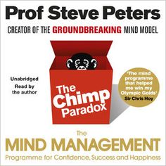 The Chimp Paradox: The Acclaimed Mind Management Programme to Help You Achieve Success, Confidence and Happiness (Unabridged) by Prof Steve Peters