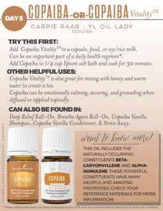 Day 5: Copaiba Essential Oil Copaiba is a powerful essential oil from South America and has been used to aid digestion and support the body's natural response to injury or irritation. Copaiba is a key ingredient in Young Living's Deep Relief Roll-on t
